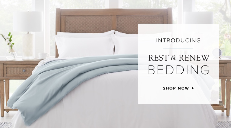 Introducing Rest & Renew Bedding. Shop Now.
