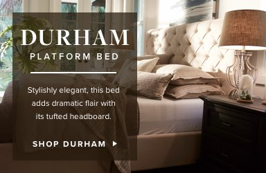 Durham Platform Bed. Stylishly elegant, this bed adds dramatic flair with its tufted headboard. Create a stunning resting place with Durham. Shop Durham.