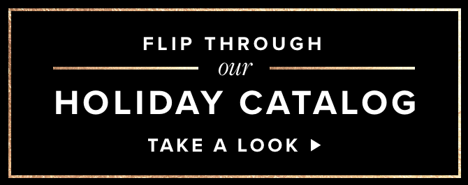 Flip through our Holiday Catalog.Take a Look.