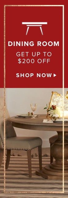 Dining Room. Get Up to $200 Off. Shop Now.