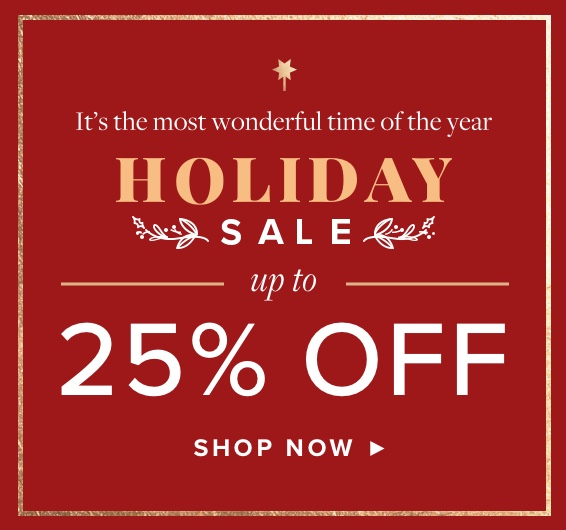 It's most wonderful time of the year. Holiday Sale up to 25% Off. Shop Now.