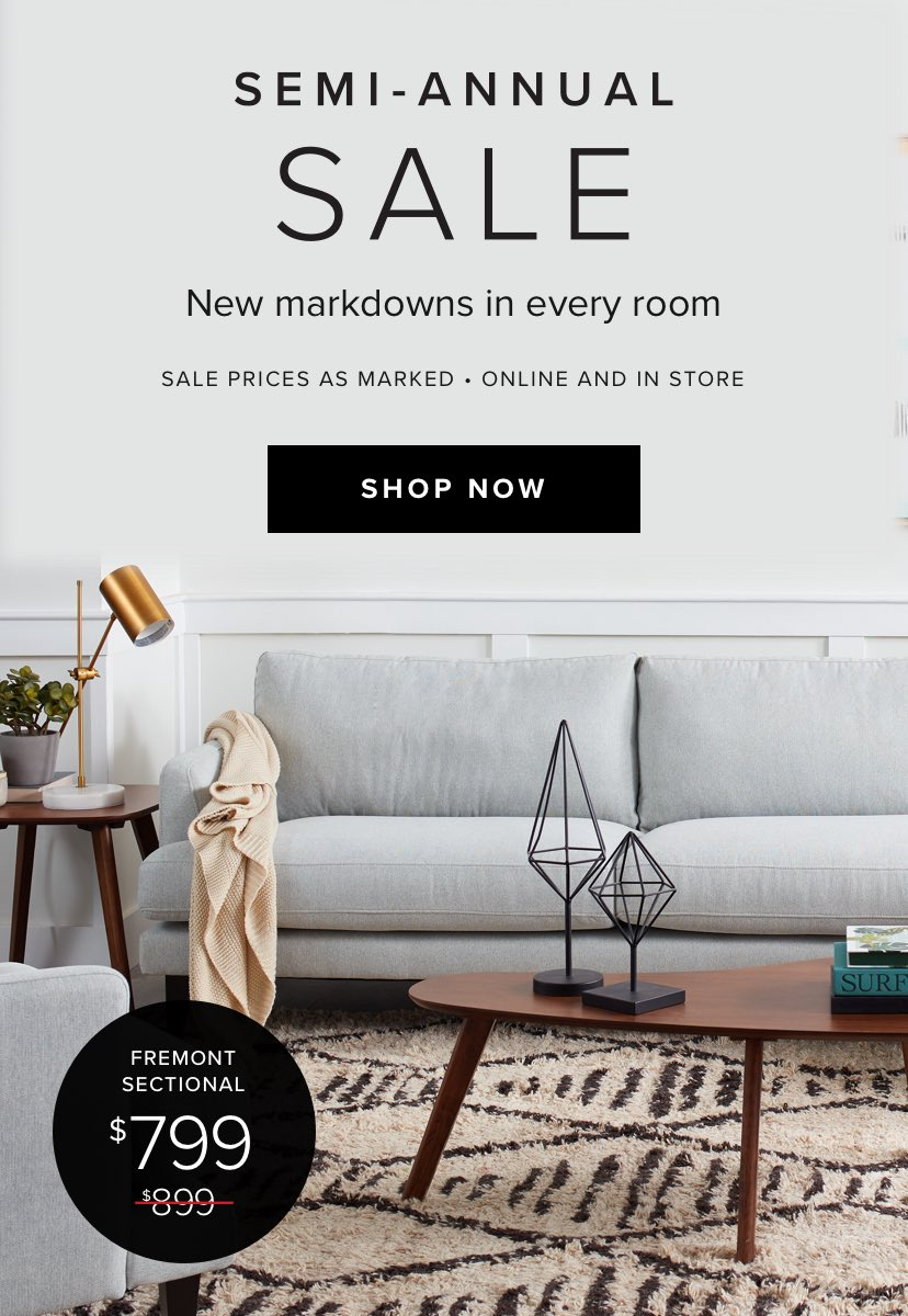 Semi_Annual Sale. New markdowns in every room. Sale Prices as Marked. Online and In Store. Fremont Sectional  Starting at Was $899. Now $799.