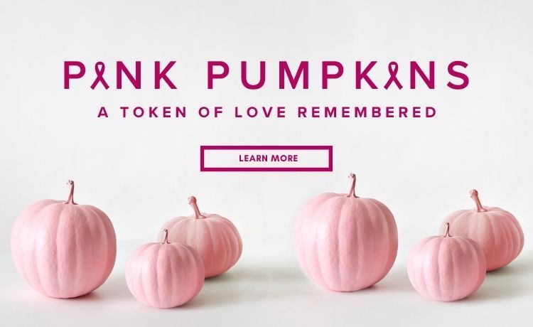 Pink Pumpkins. A token of love remembered. Learn More.