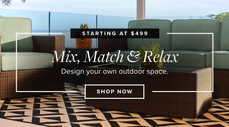 Mix, Match, & Relax. Design Your Own Outdoor Space