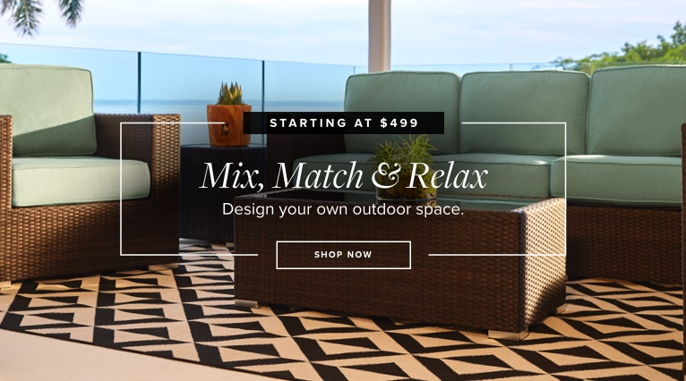 Mix, Match, & Relax. Design Your Own Outdoor Space. Shop Now.